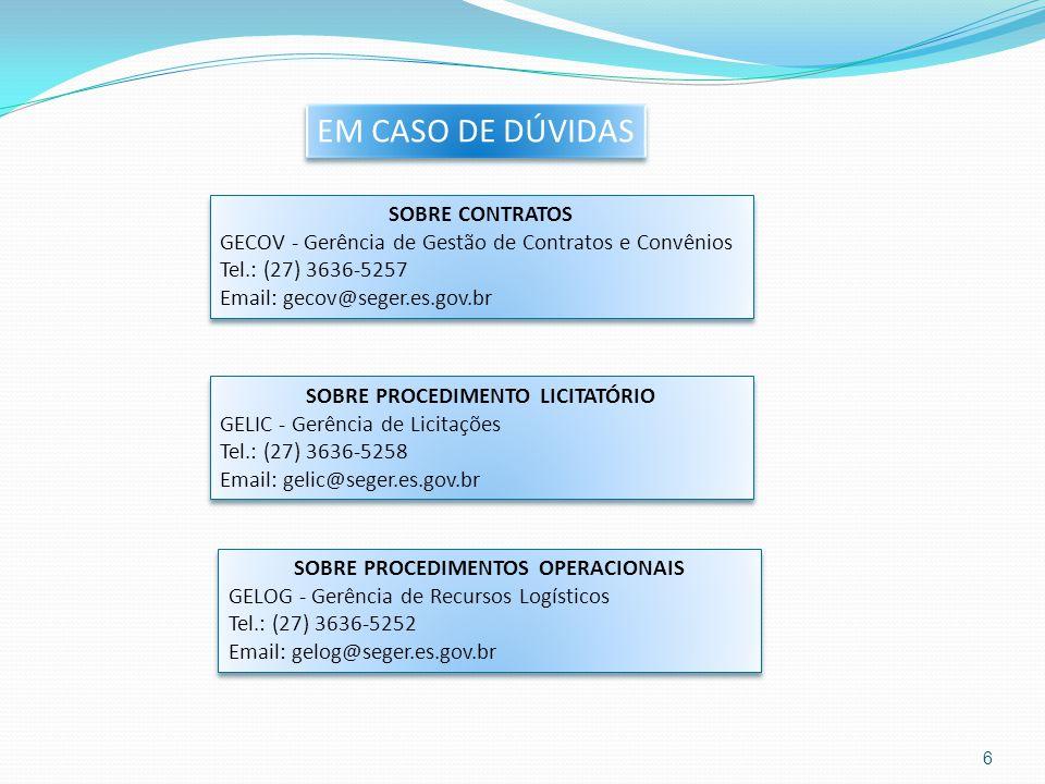 EM CASO DE DÚVIDAS SOBRE CONTRATOS GECOV - Gerência de Gestão de Contratos e Convênios Tel.: (27) 3636-5257 Email: gecov@seger.es.gov.br SOBRE CONTRAT