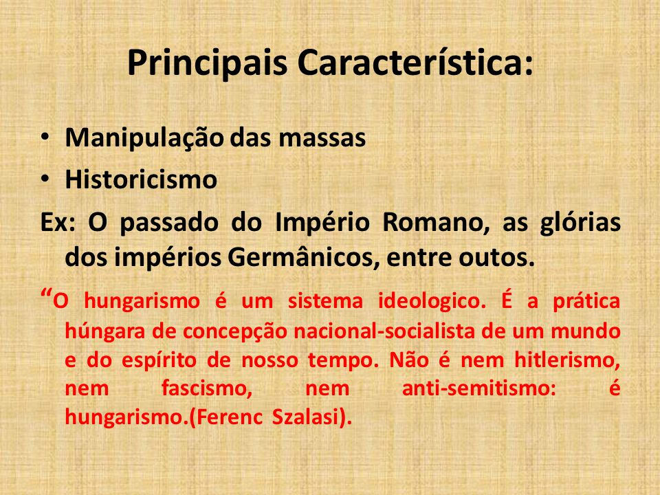 Principais Característica: Manipulação das massas Historicismo Ex: O passado do Império Romano, as glórias dos impérios Germânicos, entre outos.