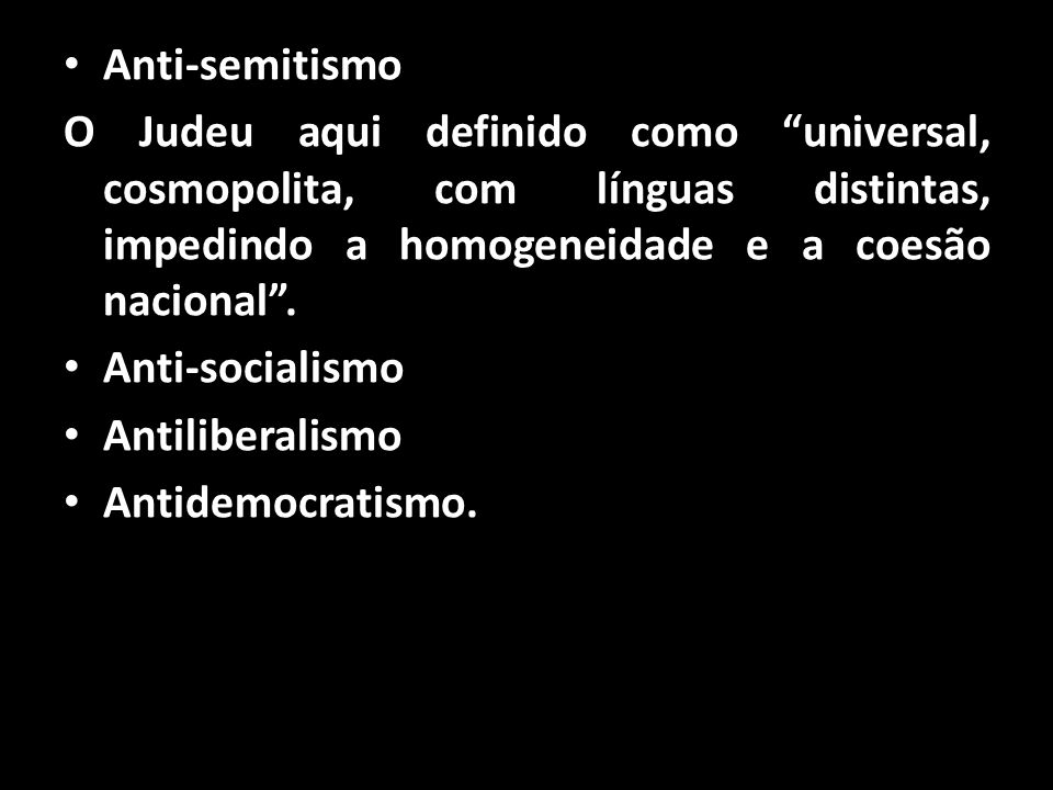 """Anti-semitismo O Judeu aqui definido como """"universal, cosmopolita, com línguas distintas, impedindo a homogeneidade e a coesão nacional"""". Anti-sociali"""