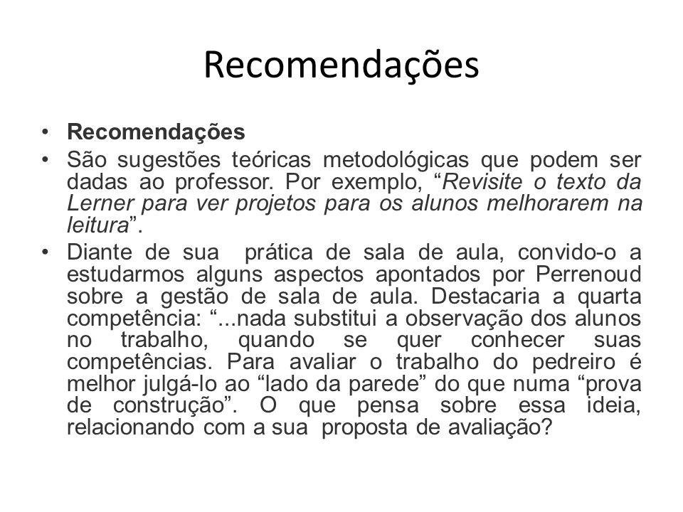 Recomendações São sugestões teóricas metodológicas que podem ser dadas ao professor.