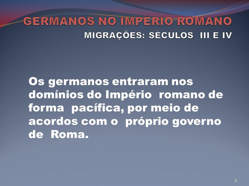 Os germanos entraram nos domínios do Império romano de forma pacífica, por meio de acordos com o próprio governo de Roma.