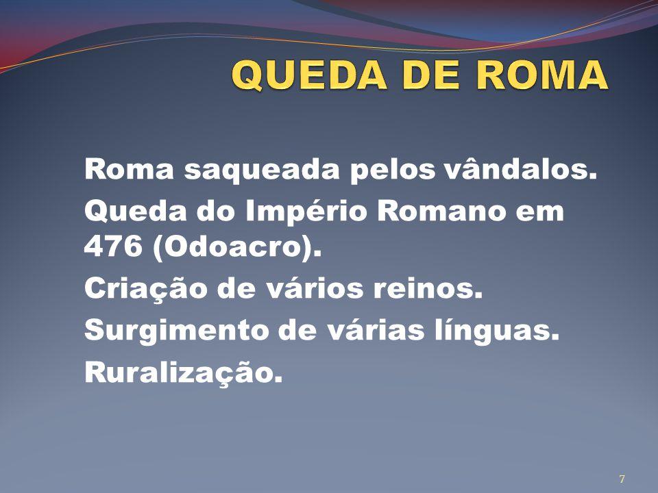 Roma saqueada pelos vândalos.Queda do Império Romano em 476 (Odoacro).