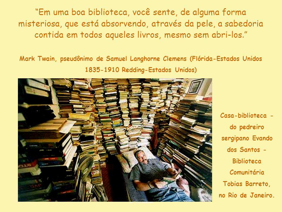 """""""Dupla delícia: o livro traz a vantagem de a gente poder estar só e ao mesmo tempo acompanhado."""" Mário Quintana (Alegrete-RS 1906-1994 Porto Alegre-RS"""