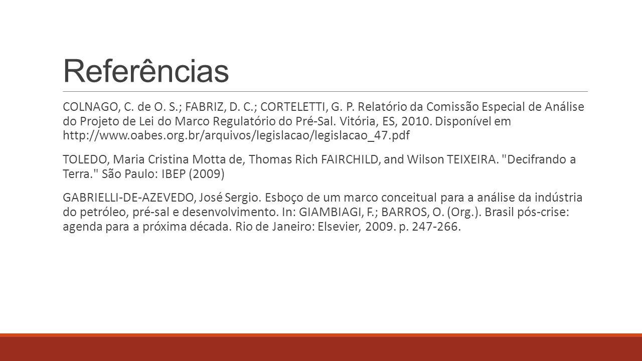 Referências COLNAGO, C. de O. S.; FABRIZ, D. C.; CORTELETTI, G. P. Relatório da Comissão Especial de Análise do Projeto de Lei do Marco Regulatório do