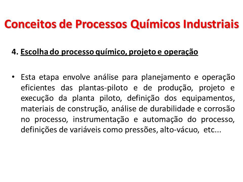 4. Escolha do processo químico, projeto e operação Esta etapa envolve análise para planejamento e operação eficientes das plantas-piloto e de produção