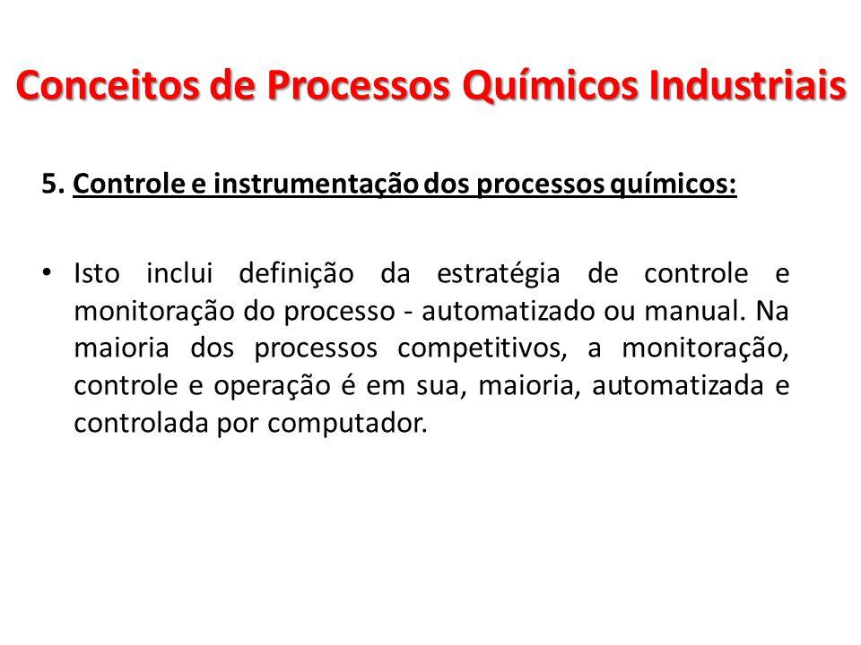 5. Controle e instrumentação dos processos químicos: Isto inclui definição da estratégia de controle e monitoração do processo - automatizado ou manua