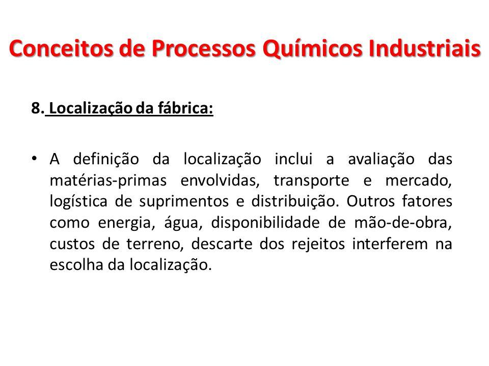8. Localização da fábrica: A definição da localização inclui a avaliação das matérias-primas envolvidas, transporte e mercado, logística de suprimento