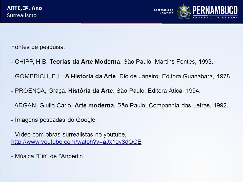 ARTE, 3º. Ano Surrealismo Fontes de pesquisa: - CHIPP, H.B. Teorias da Arte Moderna. São Paulo: Martins Fontes, 1993. - GOMBRICH, E.H. A História da A