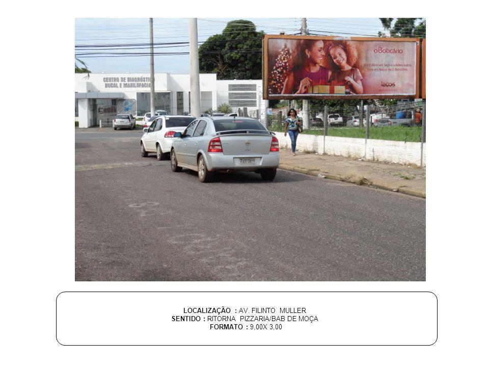 LOCALIZAÇÃO : AV. FILINTO MULLER SENTIDO : RITORNA PIZZARIA/BAB DE MOÇA FORMATO : 9,00X 3,00