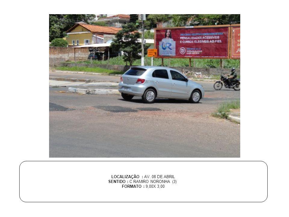 LOCALIZAÇÃO : AV. 08 DE ABRIL SENTIDO : C RAMIRO NORONHA (3) FORMATO : 9,00X 3,00