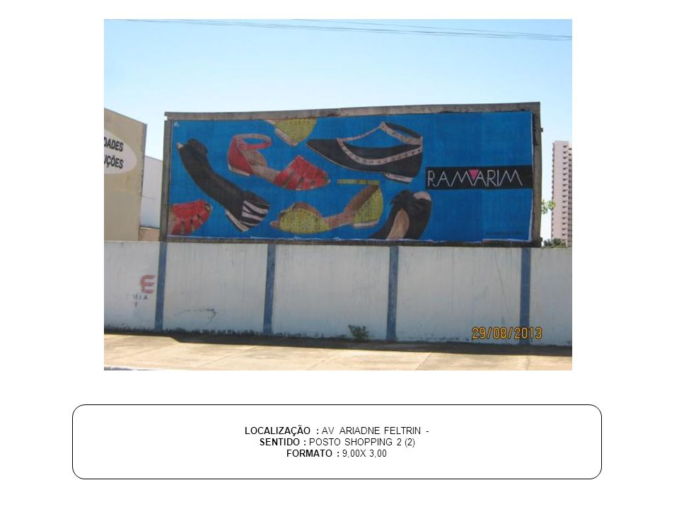 LOCALIZAÇÃO : AV ARIADNE FELTRIN - SENTIDO : POSTO SHOPPING 2 (2) FORMATO : 9,00X 3,00