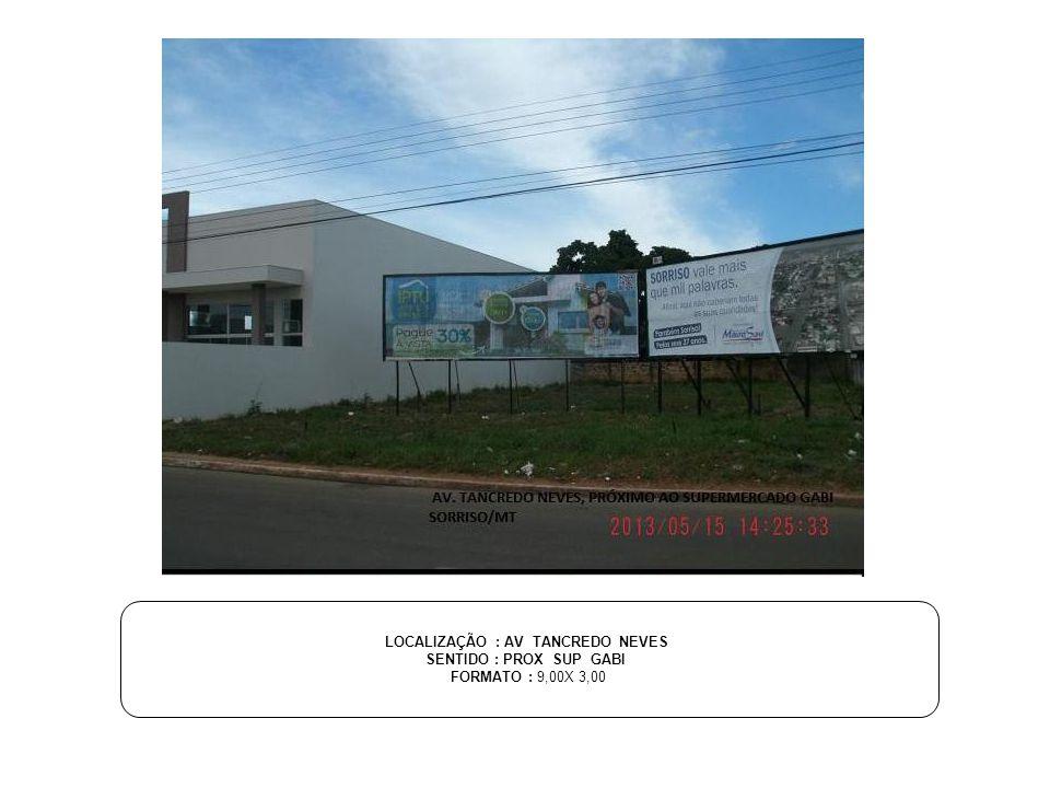 LOCALIZAÇÃO : AV TANCREDO NEVES SENTIDO : PROX SUP GABI FORMATO : 9,00X 3,00