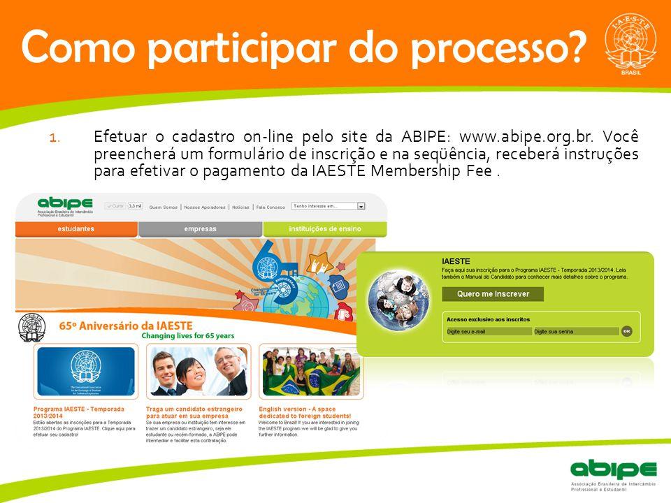 Quem é a ABIPE? Como participar do processo? 1.Efetuar o cadastro on-line pelo site da ABIPE: www.abipe.org.br. Você preencherá um formulário de inscr