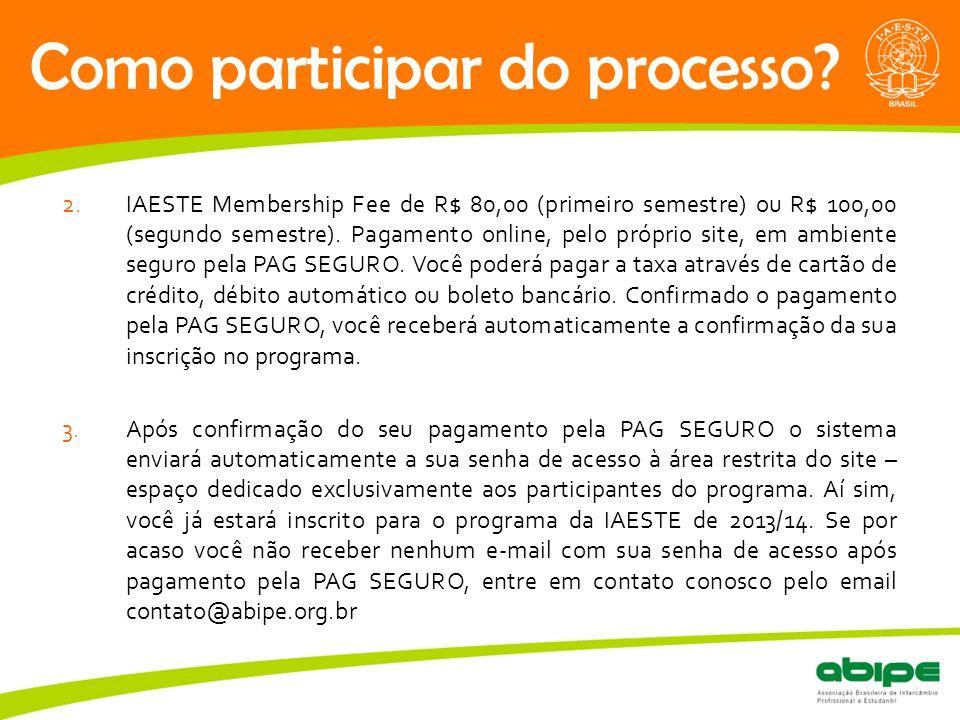 Quem é a ABIPE? Como participar do processo? 2.IAESTE Membership Fee de R$ 80,00 (primeiro semestre) ou R$ 100,00 (segundo semestre). Pagamento online