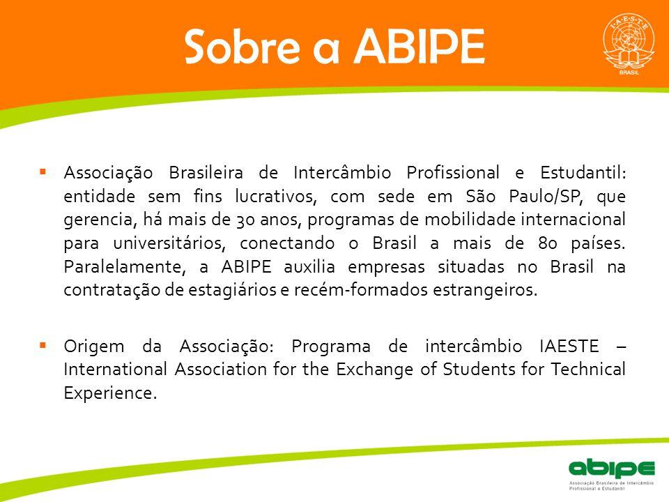 Sobre a ABIPE  Associação Brasileira de Intercâmbio Profissional e Estudantil: entidade sem fins lucrativos, com sede em São Paulo/SP, que gerencia,
