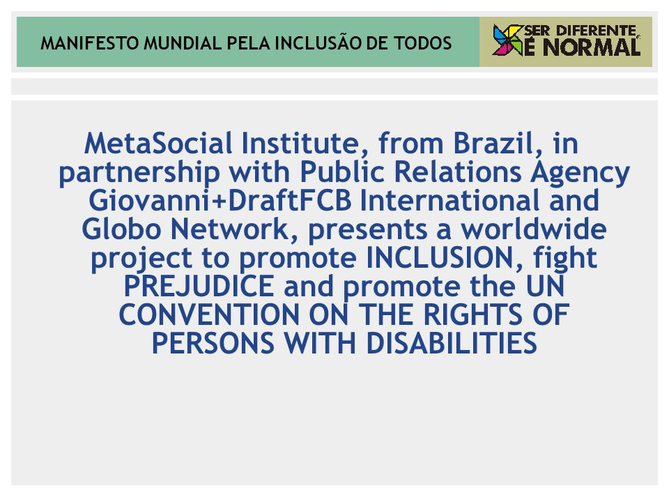 MANIFESTO MUNDIAL PELA INCLUSÃO DE TODOS MetaSocial Institute, from Brazil, in partnership with Public Relations Agency Giovanni+DraftFCB Internationa
