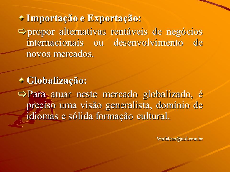 Importação e Exportação:  propor alternativas rentáveis de negócios internacionais ou desenvolvimento de novos mercados.