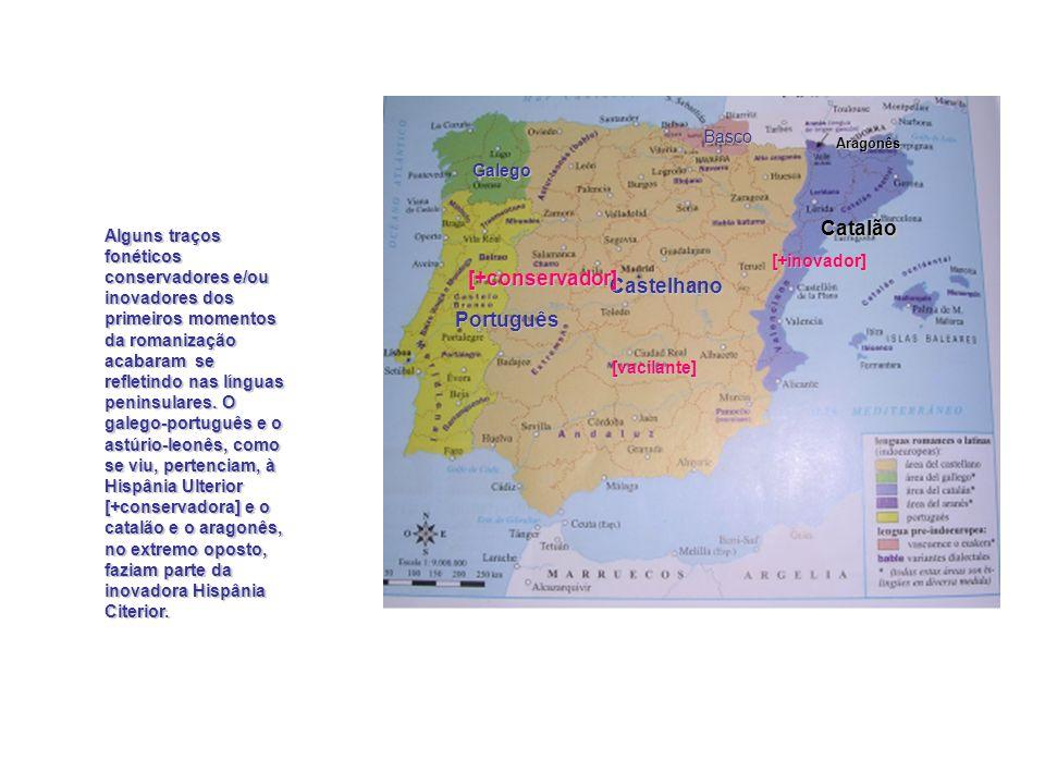 Correlações e desenvolvimentos históricos Os contrastes vistos nos primeiros tempos da romanização podem ser representados hoje pelas oposições existentes entre as línguas peninsulares.