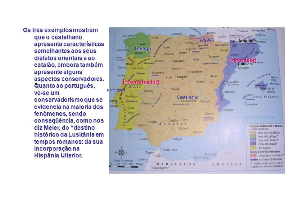 Os três exemplos mostram que o castelhano apresenta características semelhantes aos seus dialetos orientais e ao catalão, embora também apresente alguns aspectos conservadores.