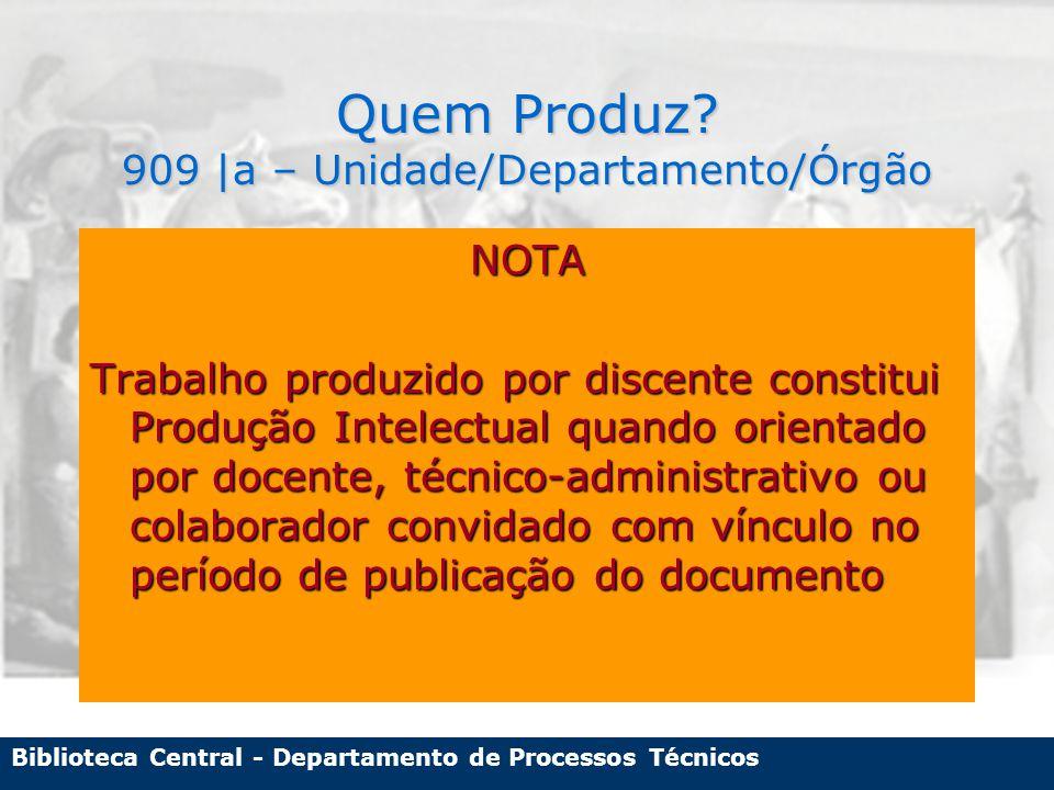 Biblioteca Central - Departamento de Processos Técnicos Quem Produz.