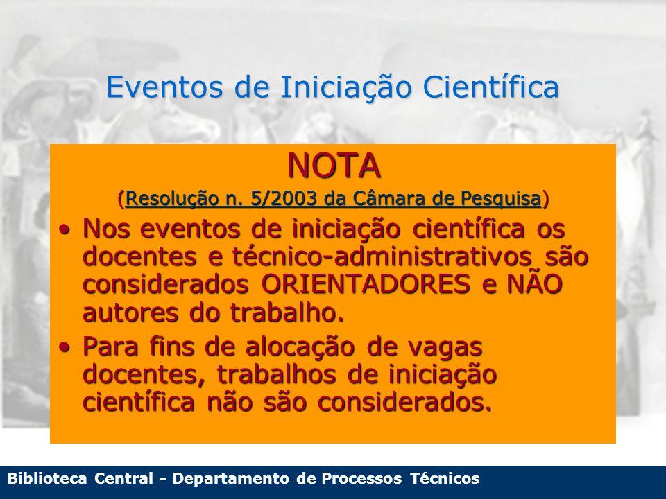 Biblioteca Central - Departamento de Processos Técnicos Eventos de Iniciação Científica NOTA (Resolução n.