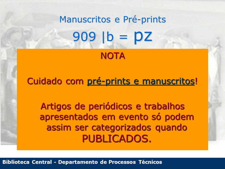 Biblioteca Central - Departamento de Processos Técnicos Manuscritos e Pré-prints 909 |b = pz NOTA Cuidado com pré-prints e manuscritos.