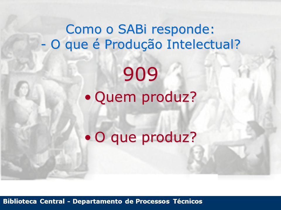 Biblioteca Central - Departamento de Processos Técnicos Como o SABi responde: - O que é Produção Intelectual.