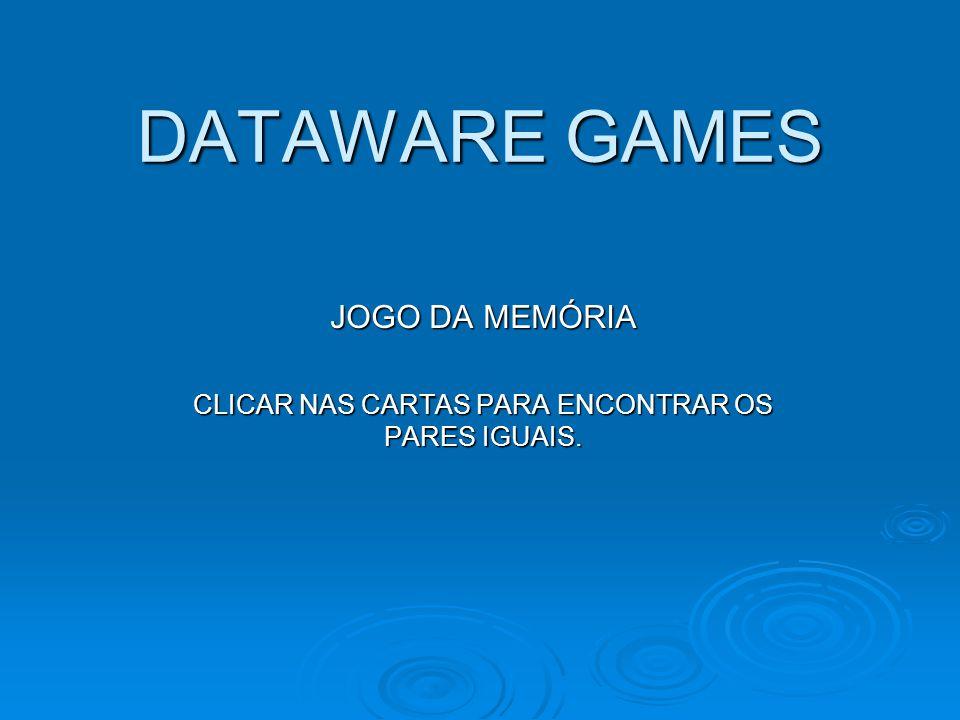 DATAWARE GAMES JOGO DA MEMÓRIA CLICAR NAS CARTAS PARA ENCONTRAR OS PARES IGUAIS.