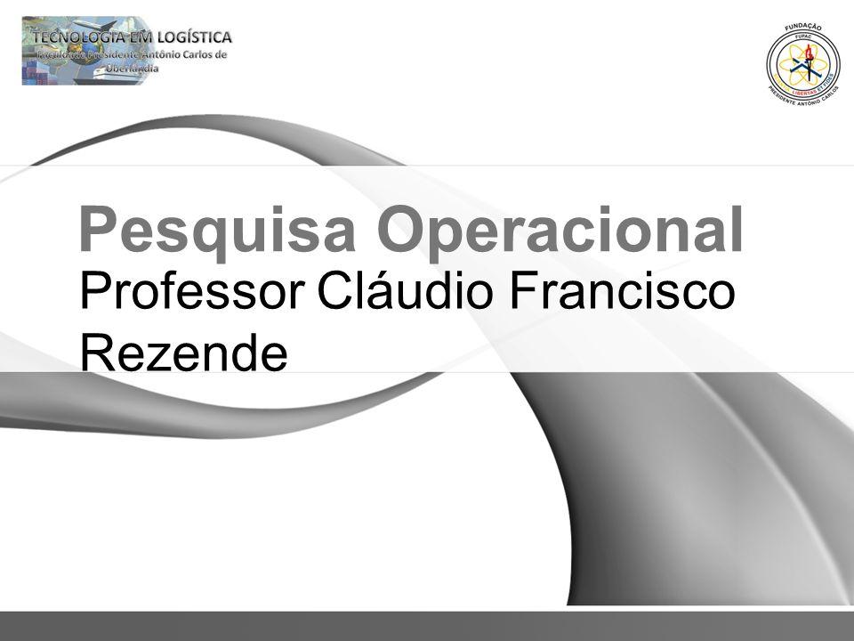 Pesquisa Operacional Professor Cláudio Francisco Rezende