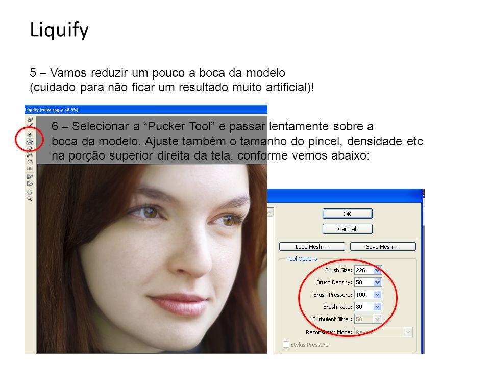 """Liquify 5 – Vamos reduzir um pouco a boca da modelo (cuidado para não ficar um resultado muito artificial)! 6 – Selecionar a """"Pucker Tool"""" e passar le"""