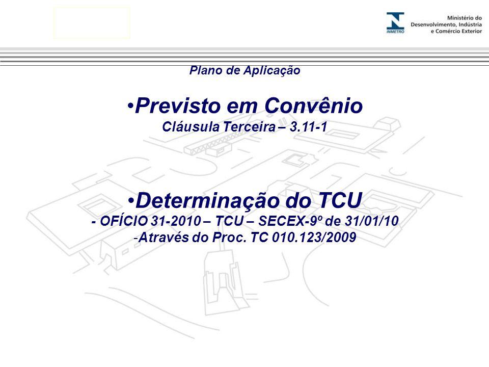 Marca do evento Plano de Aplicação Previsto em Convênio Cláusula Terceira – 3.11-1 Determinação do TCU - OFÍCIO 31-2010 – TCU – SECEX-9º de 31/01/10 -Através do Proc.