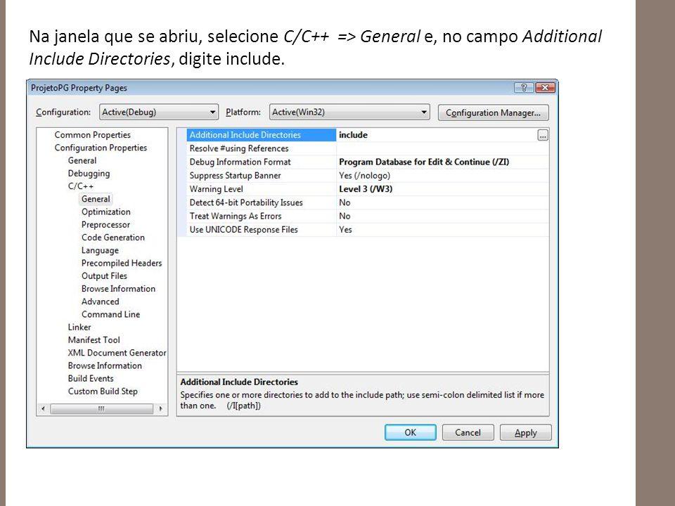 Na janela que se abriu, selecione C/C++ => General e, no campo Additional Include Directories, digite include.
