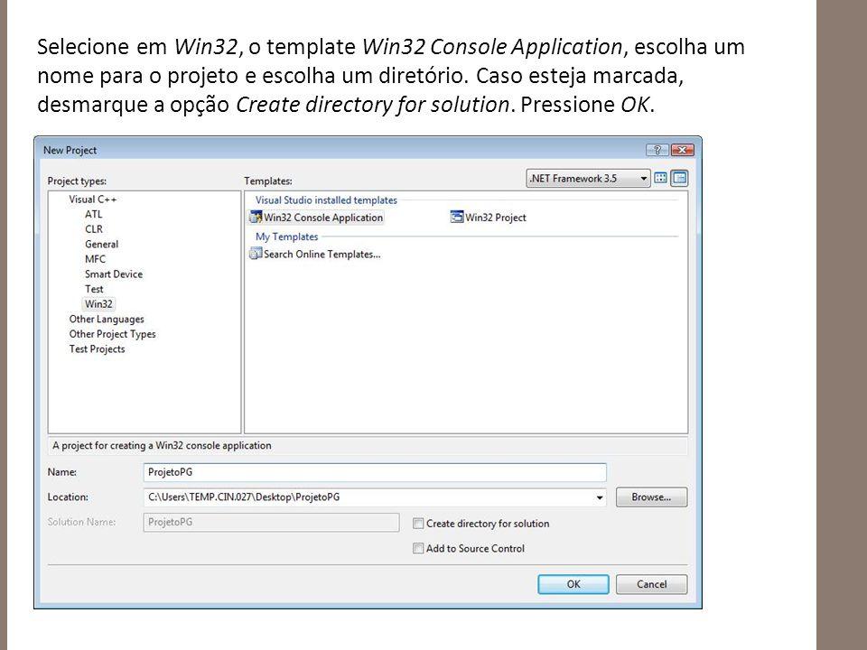 Selecione em Win32, o template Win32 Console Application, escolha um nome para o projeto e escolha um diretório.