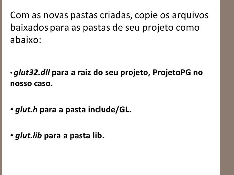Com as novas pastas criadas, copie os arquivos baixados para as pastas de seu projeto como abaixo: glut32.dll para a raiz do seu projeto, ProjetoPG no nosso caso.