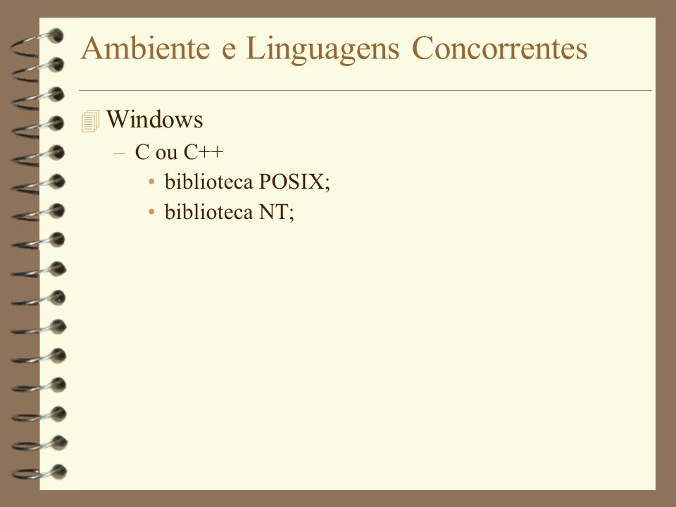 Ambiente e Linguagens Concorrentes  Windows –C ou C++ biblioteca POSIX; biblioteca NT;