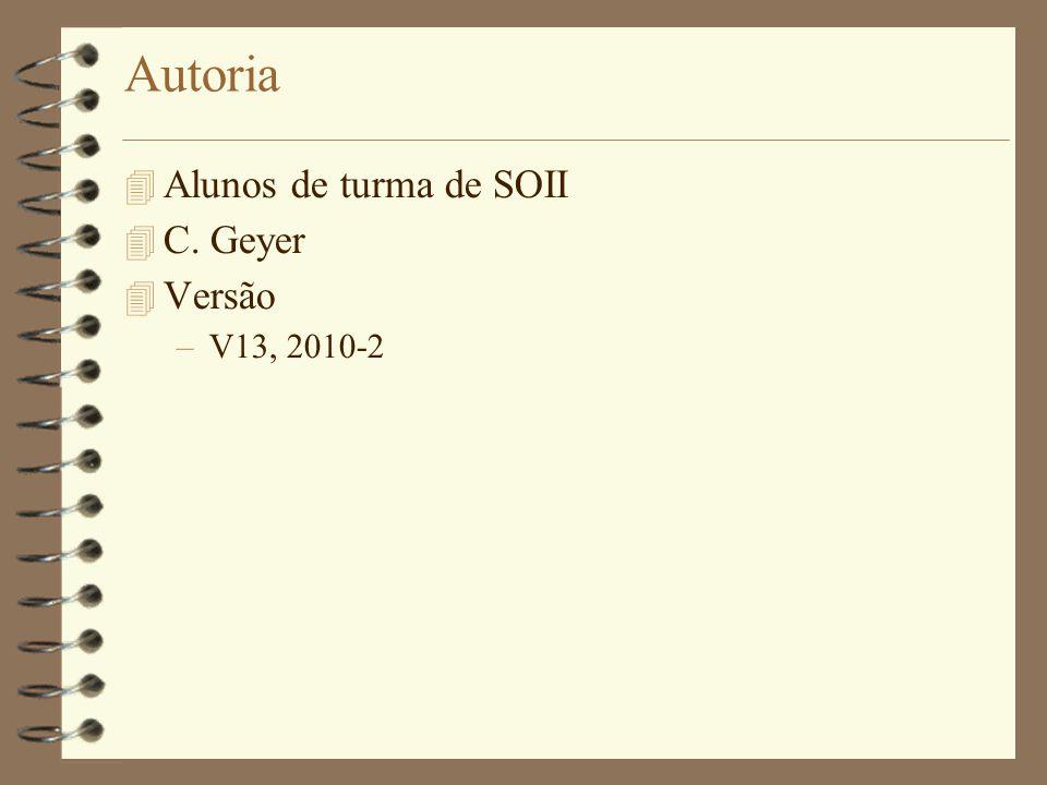 Autoria  Alunos de turma de SOII  C. Geyer  Versão –V13, 2010-2