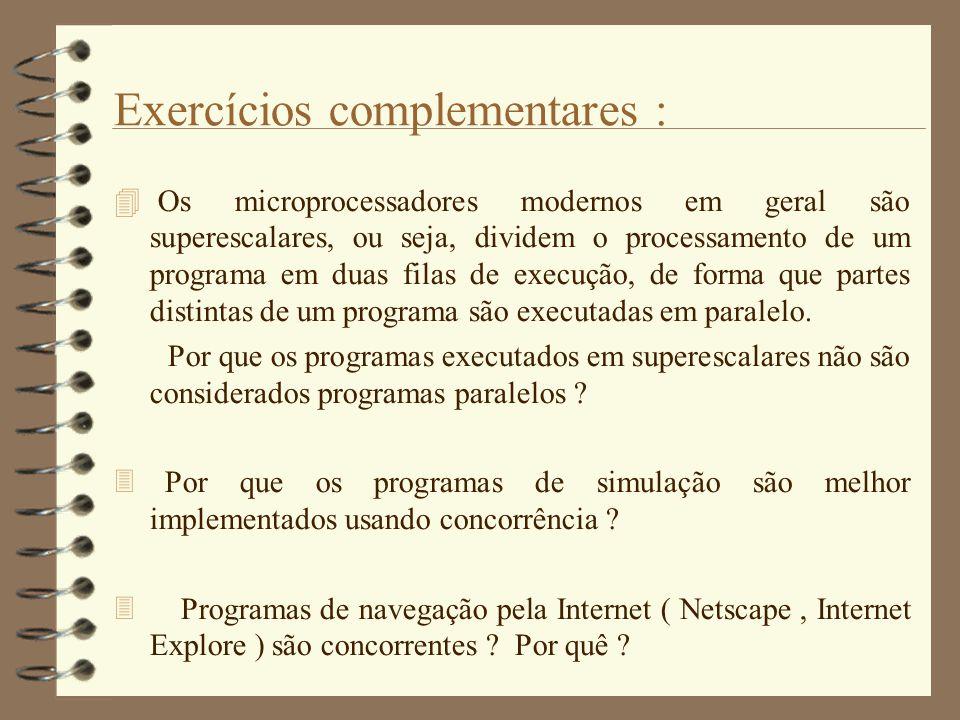 Exercícios complementares :  Os microprocessadores modernos em geral são superescalares, ou seja, dividem o processamento de um programa em duas filas de execução, de forma que partes distintas de um programa são executadas em paralelo.