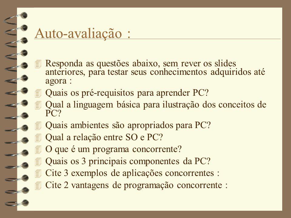 Auto-avaliação :  Responda as questões abaixo, sem rever os slides anteriores, para testar seus conhecimentos adquiridos até agora :  Quais os pré-requisitos para aprender PC.