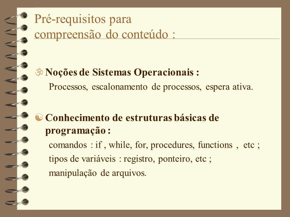 Pré-requisitos para compreensão do conteúdo :  Noções de Sistemas Operacionais : Processos, escalonamento de processos, espera ativa.