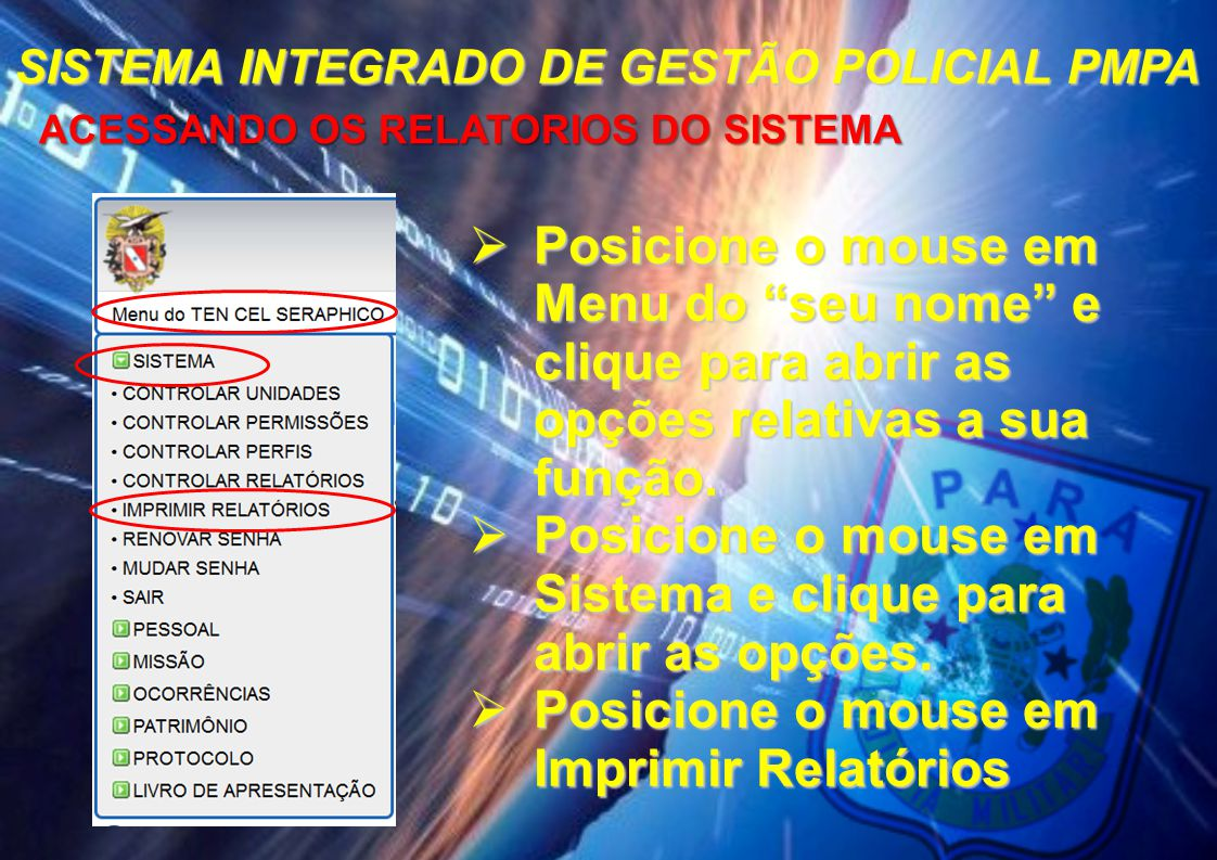 """SISTEMA INTEGRADO DE GESTÃO POLICIAL PMPA ACESSANDO OS RELATORIOS DO SISTEMA ACESSANDO OS RELATORIOS DO SISTEMA  Posicione o mouse em Menu do """"seu no"""