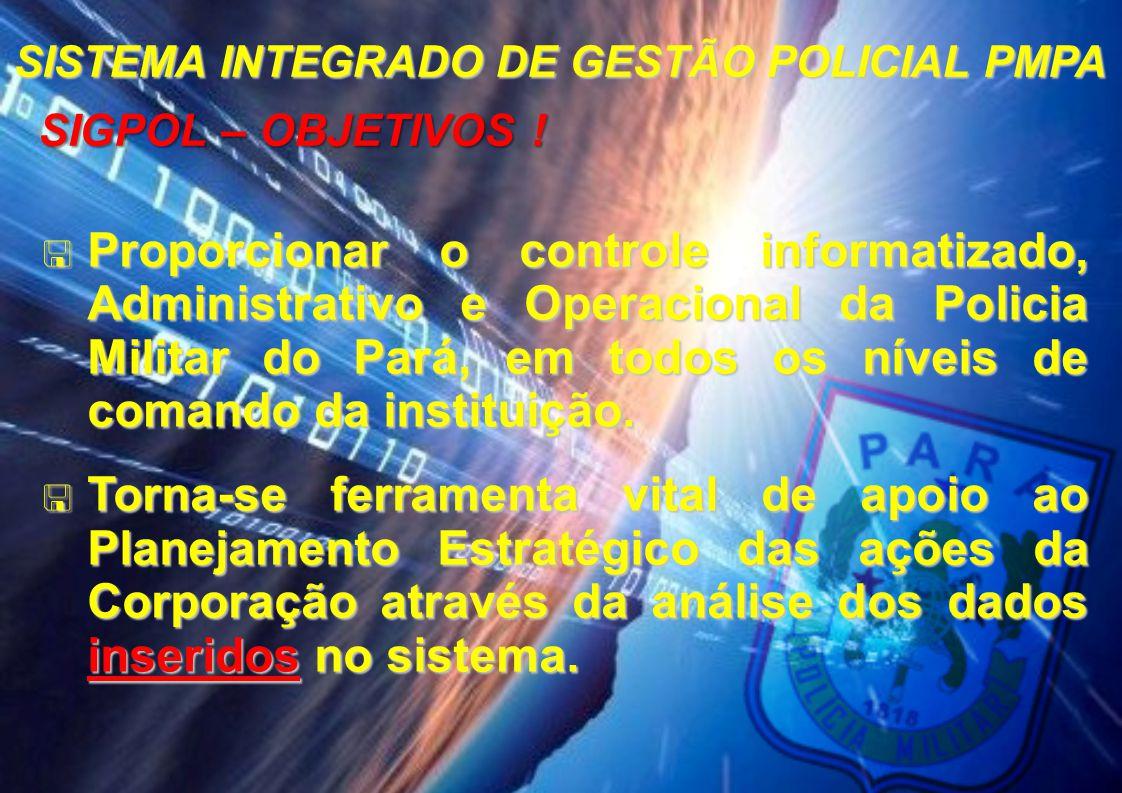  Proporcionar o controle informatizado, Administrativo e Operacional da Policia Militar do Pará, em todos os níveis de comando da instituição.  Torn