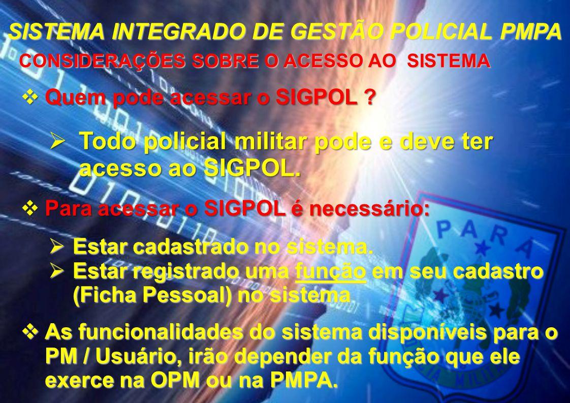 SISTEMA INTEGRADO DE GESTÃO POLICIAL PMPA CONSIDERAÇÕES SOBRE O ACESSO AO SISTEMA CONSIDERAÇÕES SOBRE O ACESSO AO SISTEMA  Quem pode acessar o SIGPOL