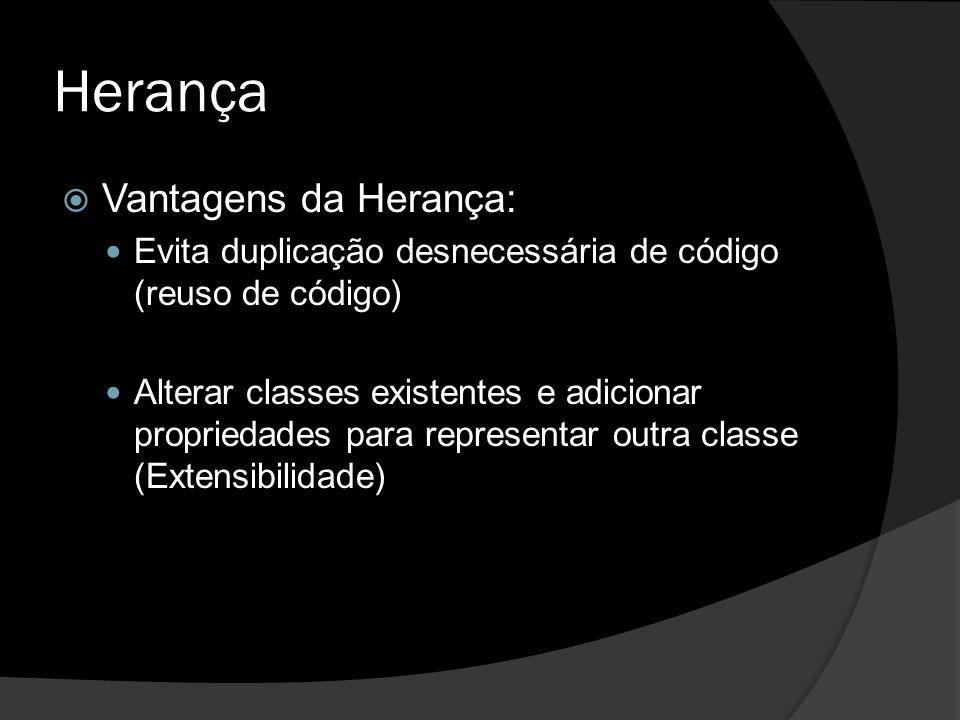 Herança  Vantagens da Herança: Evita duplicação desnecessária de código (reuso de código) Alterar classes existentes e adicionar propriedades para re