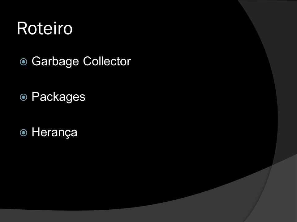 Roteiro  Garbage Collector  Packages  Herança