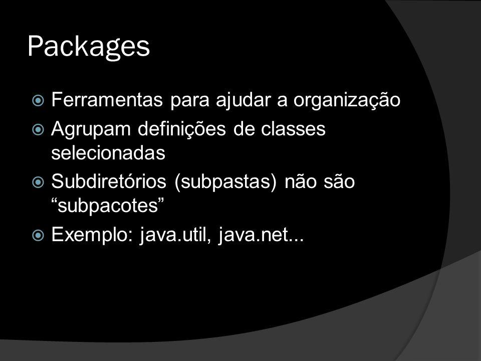 """Packages  Ferramentas para ajudar a organização  Agrupam definições de classes selecionadas  Subdiretórios (subpastas) não são """"subpacotes""""  Exemp"""