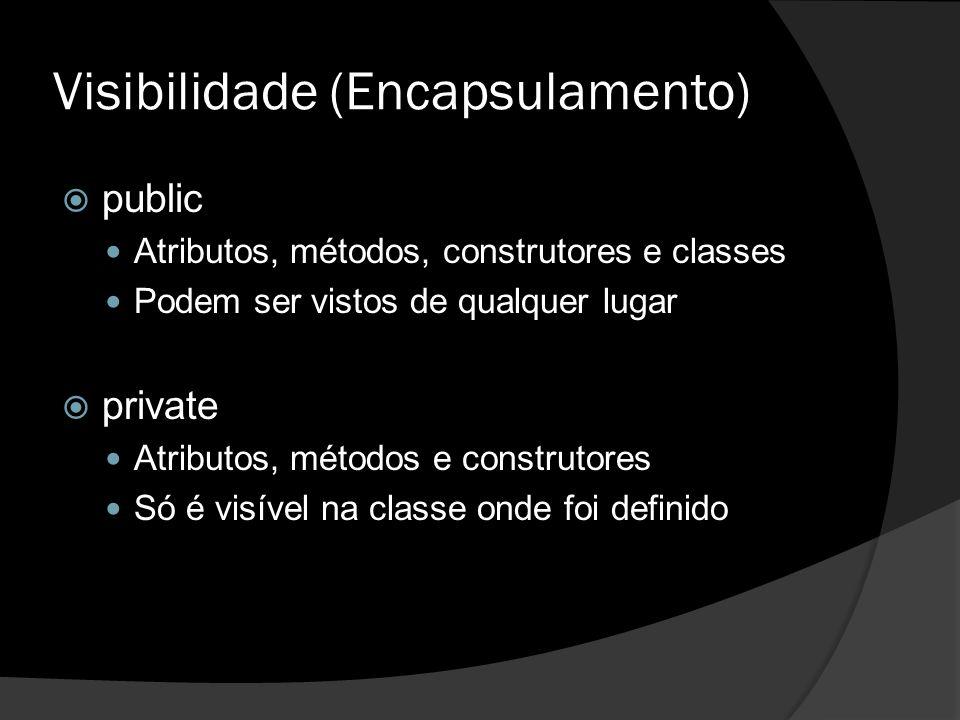 Visibilidade (Encapsulamento)  public Atributos, métodos, construtores e classes Podem ser vistos de qualquer lugar  private Atributos, métodos e co