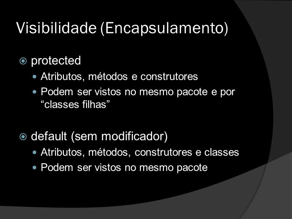 """Visibilidade (Encapsulamento)  protected Atributos, métodos e construtores Podem ser vistos no mesmo pacote e por """"classes filhas""""  default (sem mod"""