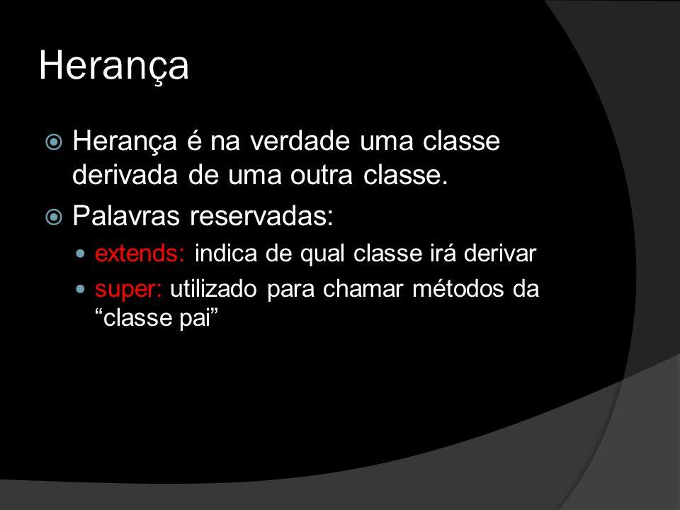 Herança  Herança é na verdade uma classe derivada de uma outra classe.  Palavras reservadas: extends: indica de qual classe irá derivar super: utili