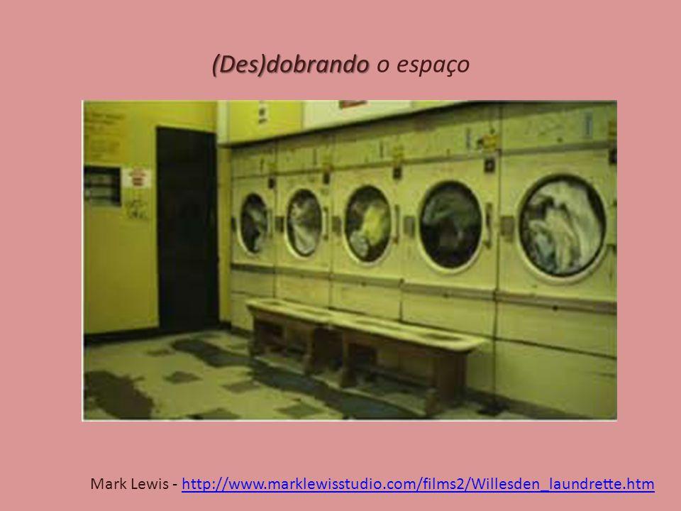 (Des)dobrando (Des)dobrando o espaço Mark Lewis - http://www.marklewisstudio.com/films2/Willesden_laundrette.htmhttp://www.marklewisstudio.com/films2/Willesden_laundrette.htm