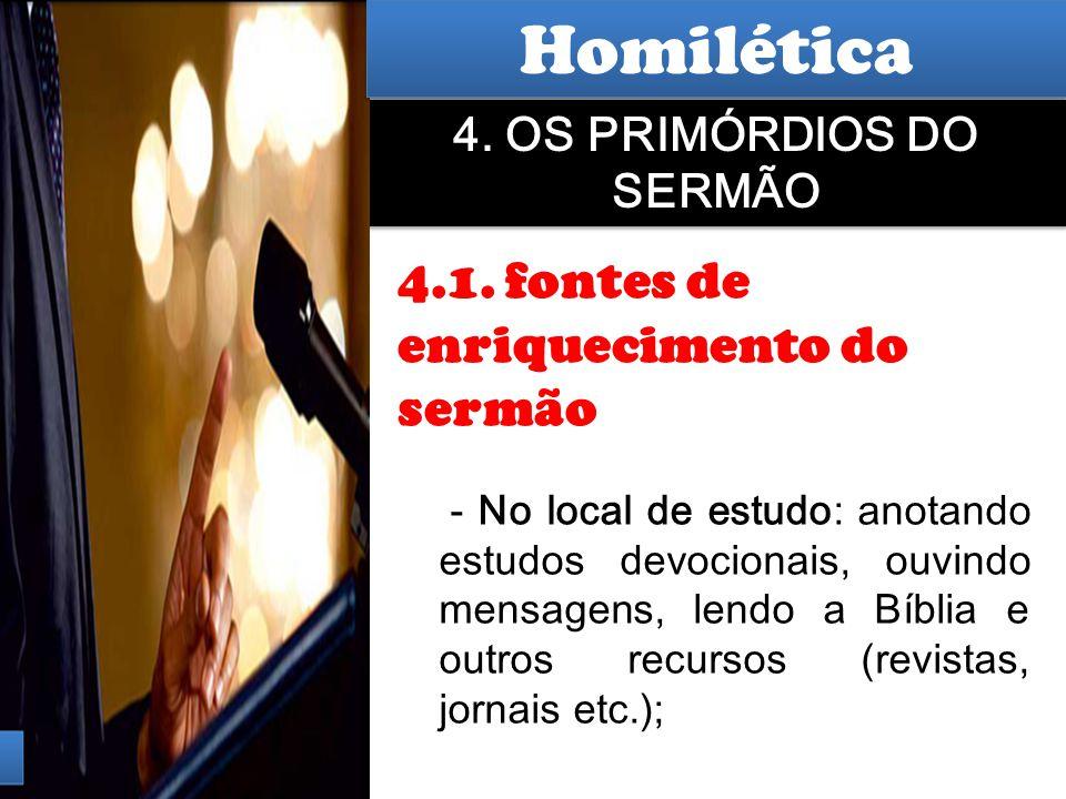 Hermenêutica 4. OS PRIMÓRDIOS DO SERMÃO 4.1. fontes de enriquecimento do sermão - No local de estudo: anotando estudos devocionais, ouvindo mensagens,